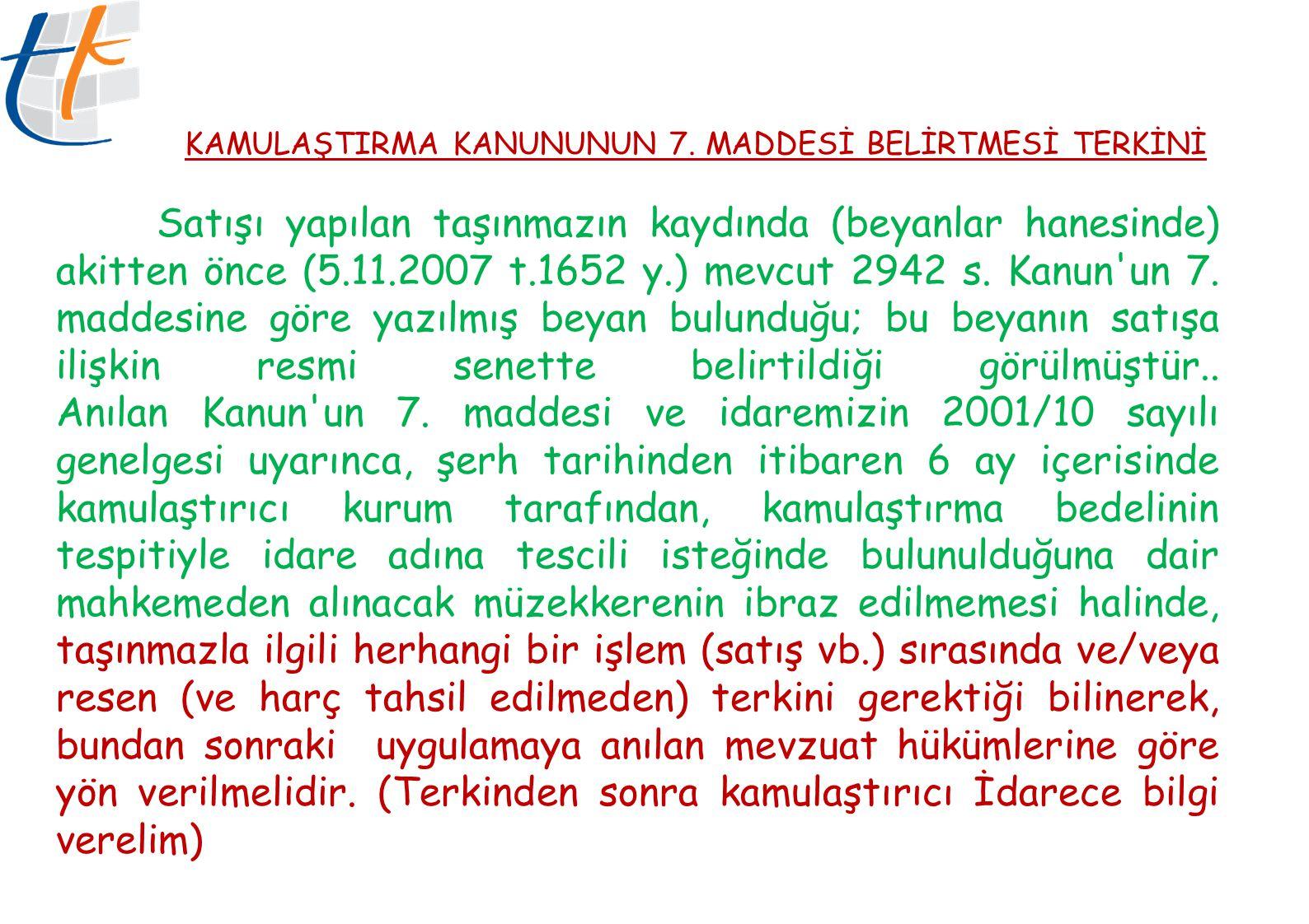 KAMULAŞTIRMA KANUNUNUN 7. MADDESİ BELİRTMESİ TERKİNİ