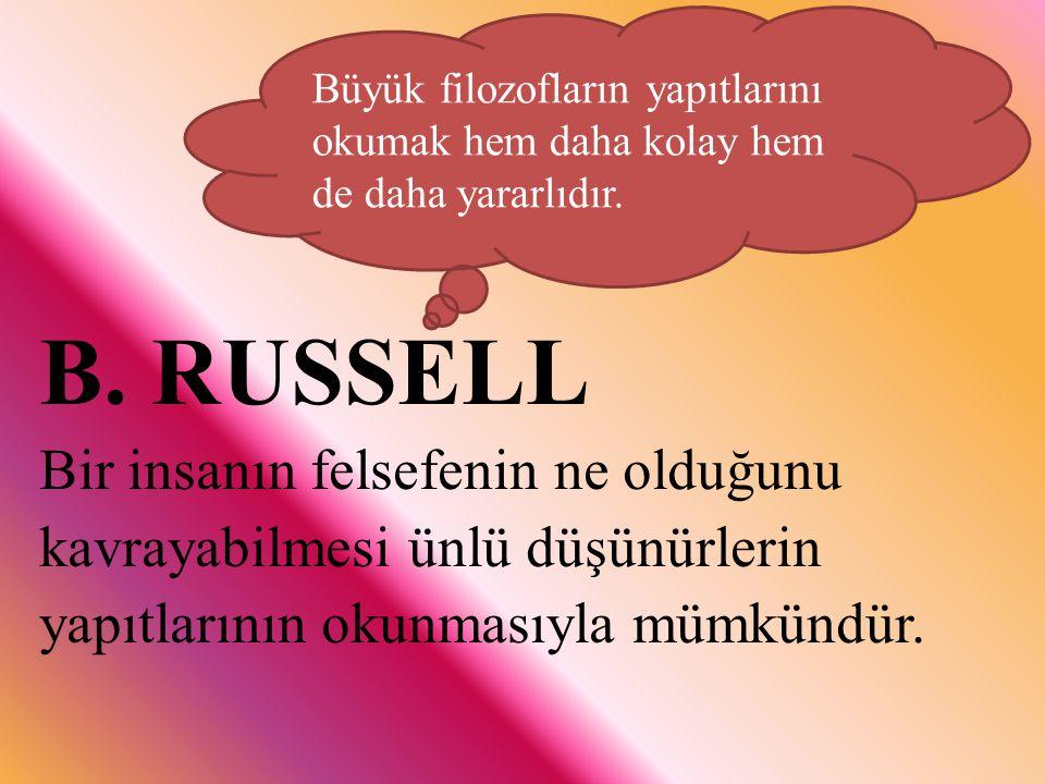 B. RUSSELL Bir insanın felsefenin ne olduğunu