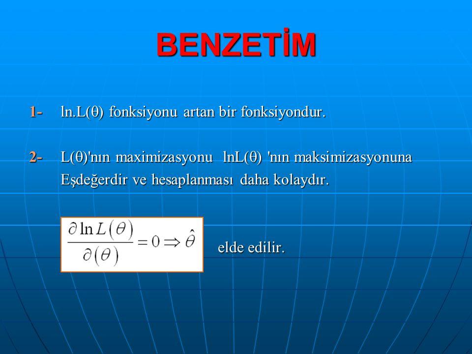 BENZETİM 1- ln.L() fonksiyonu artan bir fonksiyondur.