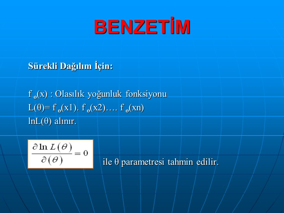 BENZETİM Sürekli Dağılım İçin: f ө(x) : Olasılık yoğunluk fonksiyonu