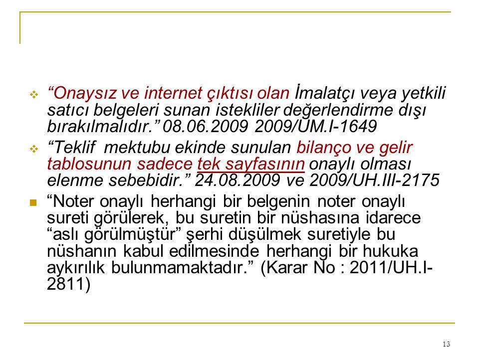 Onaysız ve internet çıktısı olan İmalatçı veya yetkili satıcı belgeleri sunan istekliler değerlendirme dışı bırakılmalıdır. 08.06.2009 2009/UM.I-1649