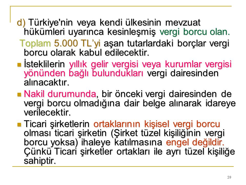 d) Türkiye nin veya kendi ülkesinin mevzuat hükümleri uyarınca kesinleşmiş vergi borcu olan.