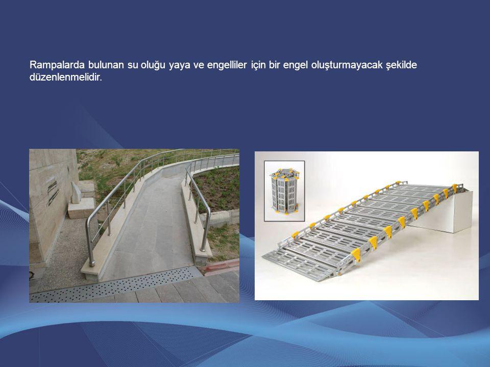 Rampalarda bulunan su oluğu yaya ve engelliler için bir engel oluşturmayacak şekilde düzenlenmelidir.