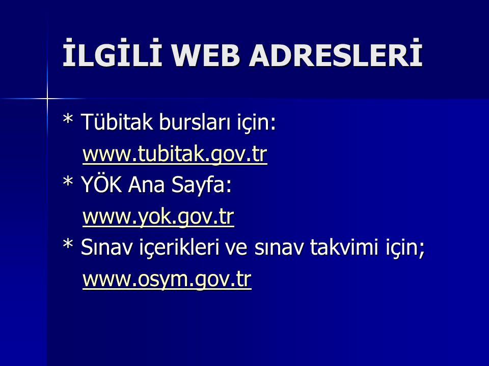 İLGİLİ WEB ADRESLERİ * Tübitak bursları için: www.tubitak.gov.tr