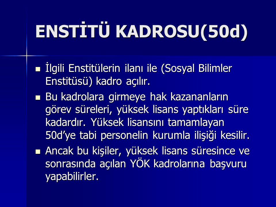 ENSTİTÜ KADROSU(50d) İlgili Enstitülerin ilanı ile (Sosyal Bilimler Enstitüsü) kadro açılır.