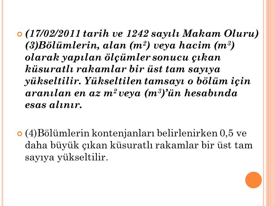 (17/02/2011 tarih ve 1242 sayılı Makam Oluru) (3)Bölümlerin, alan (m2) veya hacim (m3) olarak yapılan ölçümler sonucu çıkan küsuratlı rakamlar bir üst tam sayıya yükseltilir. Yükseltilen tamsayı o bölüm için aranılan en az m2 veya (m3)'ün hesabında esas alınır.