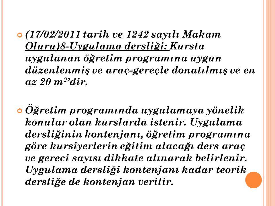 (17/02/2011 tarih ve 1242 sayılı Makam Oluru)8-Uygulama dersliği: Kursta uygulanan öğretim programına uygun düzenlenmiş ve araç-gereçle donatılmış ve en az 20 m2'dir.