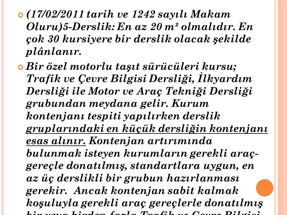 (17/02/2011 tarih ve 1242 sayılı Makam Oluru)5-Derslik: En az 20 m² olmalıdır. En çok 30 kursiyere bir derslik olacak şekilde plânlanır.