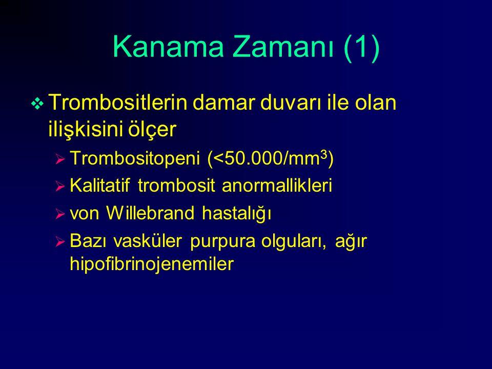 Kanama Zamanı (1) Trombositlerin damar duvarı ile olan ilişkisini ölçer. Trombositopeni (<50.000/mm3)