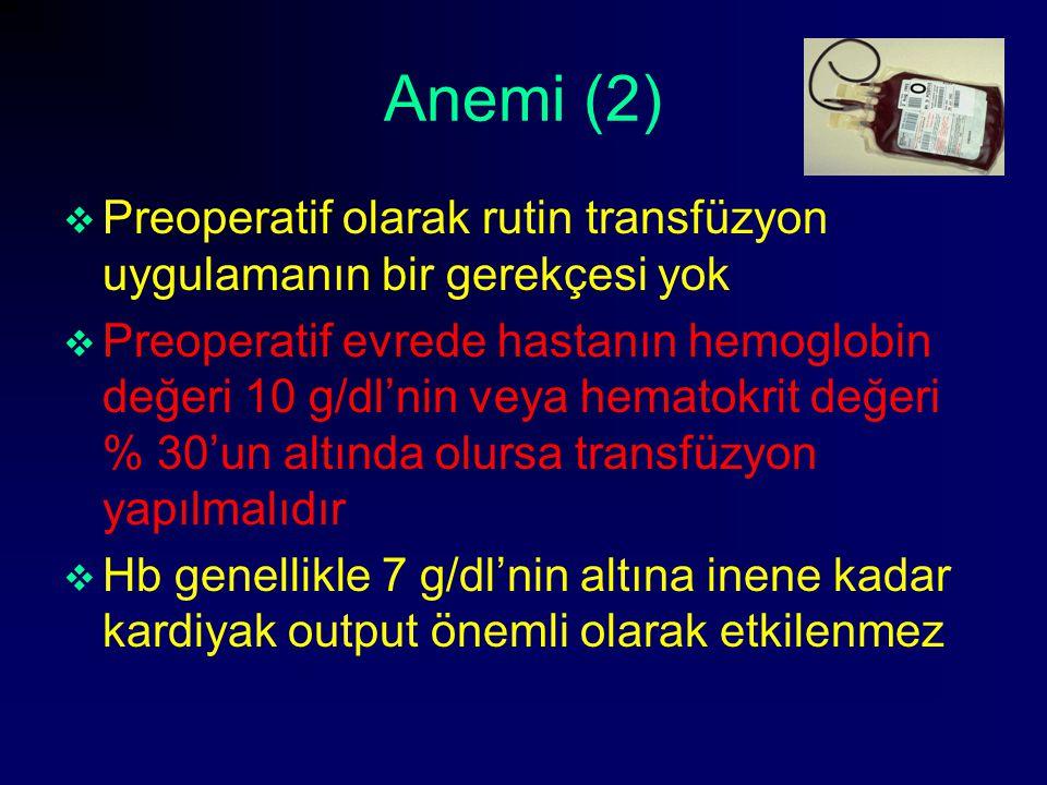 Anemi (2) Preoperatif olarak rutin transfüzyon uygulamanın bir gerekçesi yok.