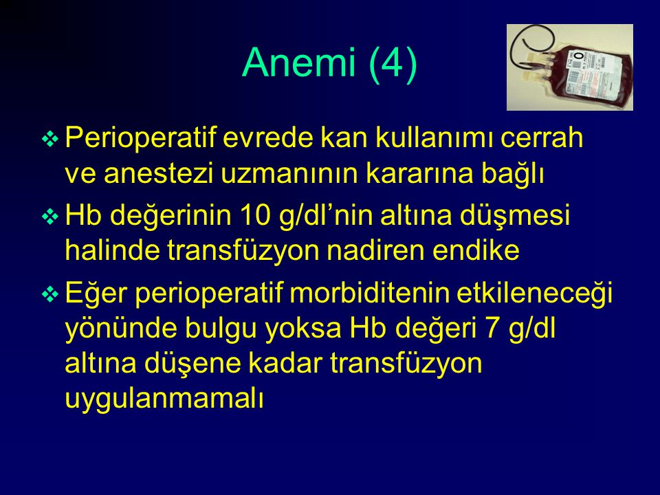 Anemi (4) Perioperatif evrede kan kullanımı cerrah ve anestezi uzmanının kararına bağlı.