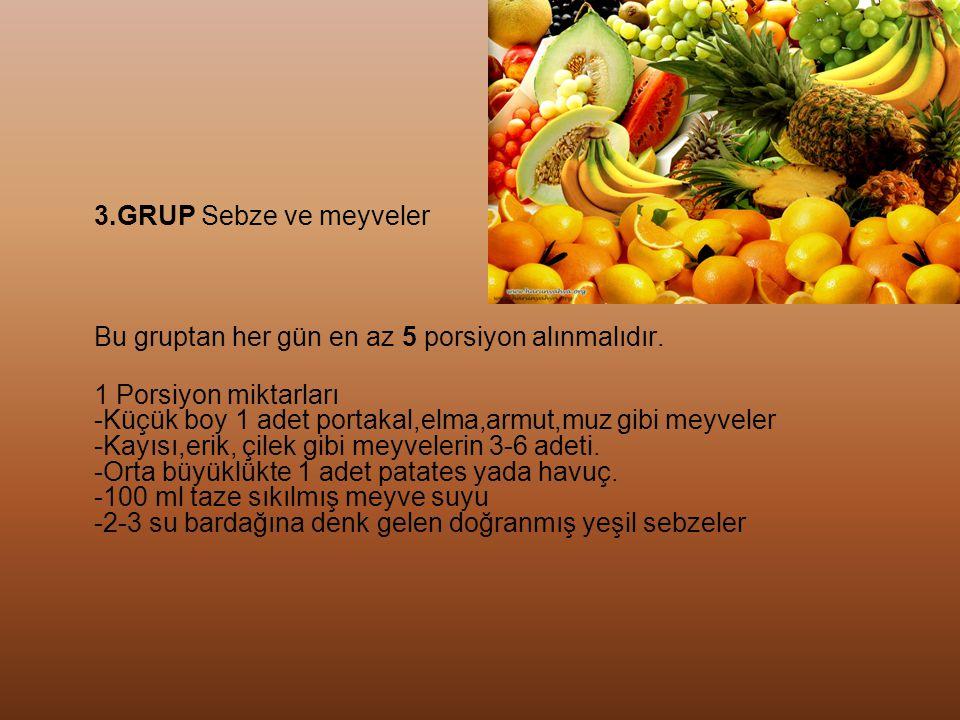 3.GRUP Sebze ve meyveler Bu gruptan her gün en az 5 porsiyon alınmalıdır.