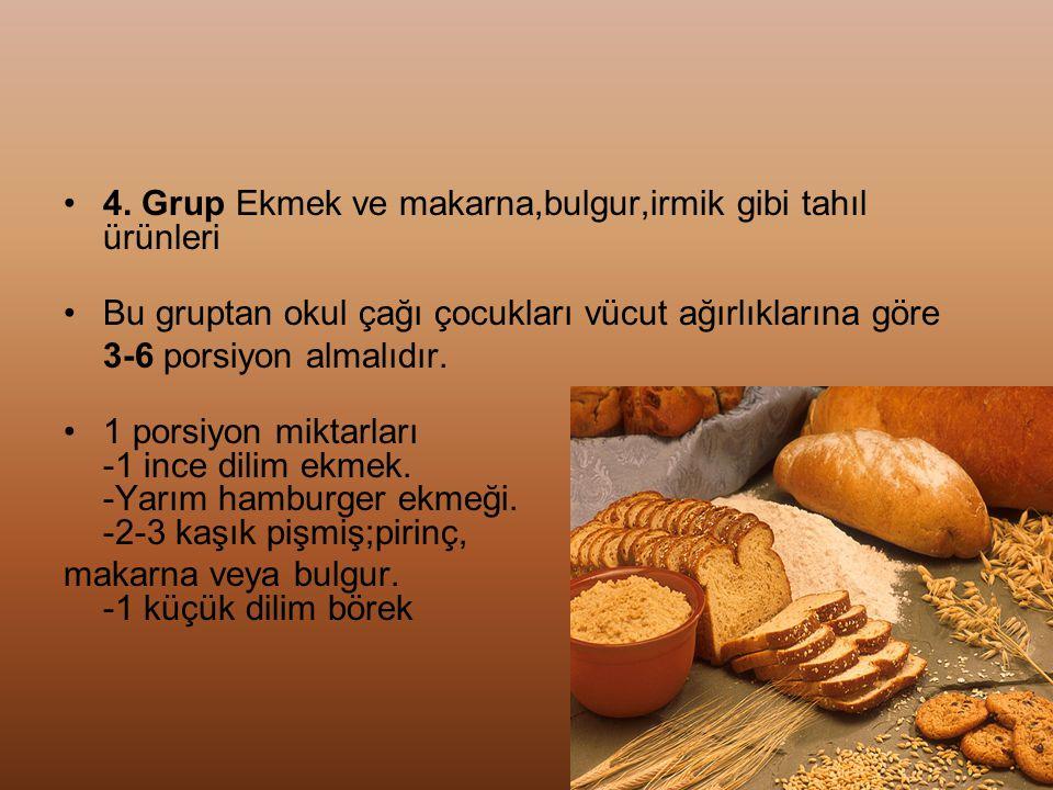 4. Grup Ekmek ve makarna,bulgur,irmik gibi tahıl ürünleri