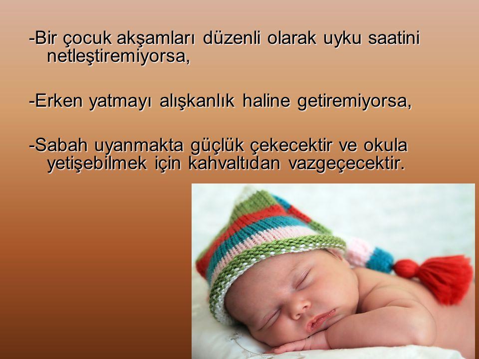 -Bir çocuk akşamları düzenli olarak uyku saatini netleştiremiyorsa,