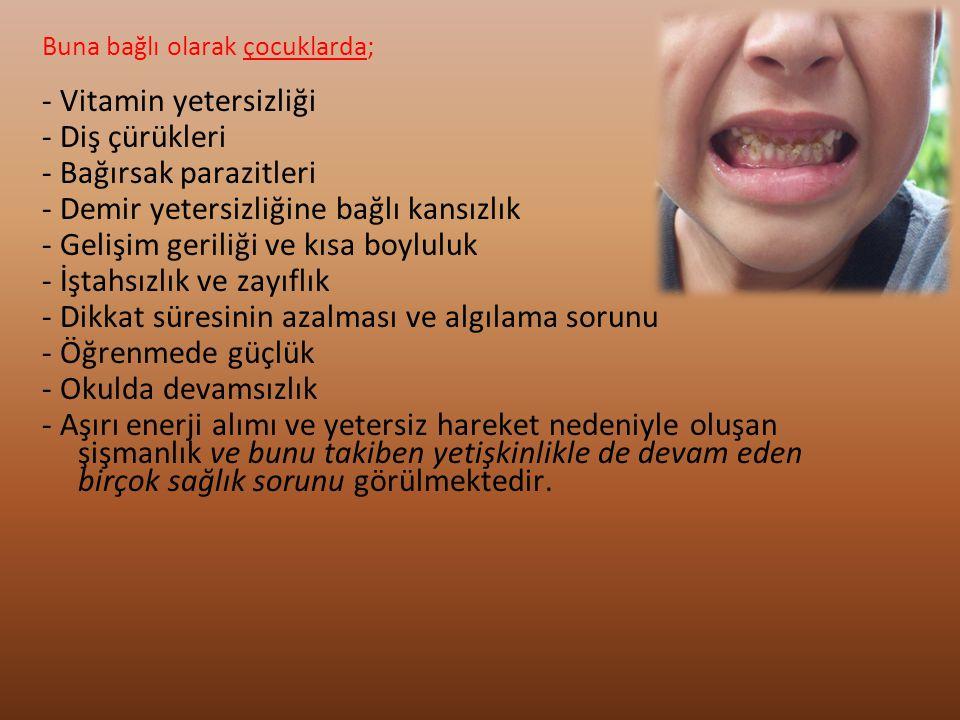 - Vitamin yetersizliği - Diş çürükleri - Bağırsak parazitleri