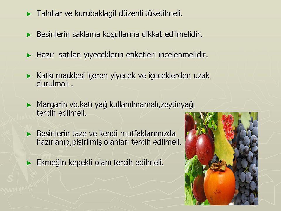 Tahıllar ve kurubaklagil düzenli tüketilmeli.