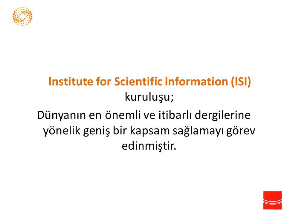 Institute for Scientific Information (ISI) kuruluşu; Dünyanın en önemli ve itibarlı dergilerine yönelik geniş bir kapsam sağlamayı görev edinmiştir.