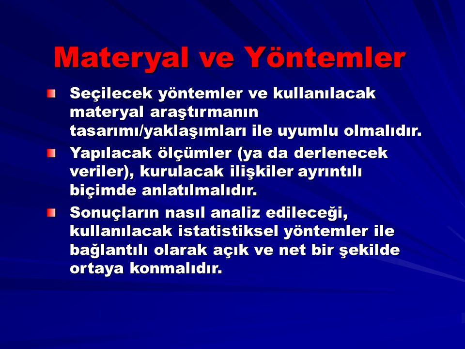 Materyal ve Yöntemler Seçilecek yöntemler ve kullanılacak materyal araştırmanın tasarımı/yaklaşımları ile uyumlu olmalıdır.