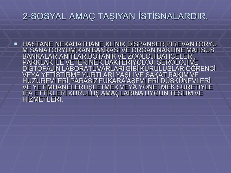 2-SOSYAL AMAÇ TAŞIYAN İSTİSNALARDIR.