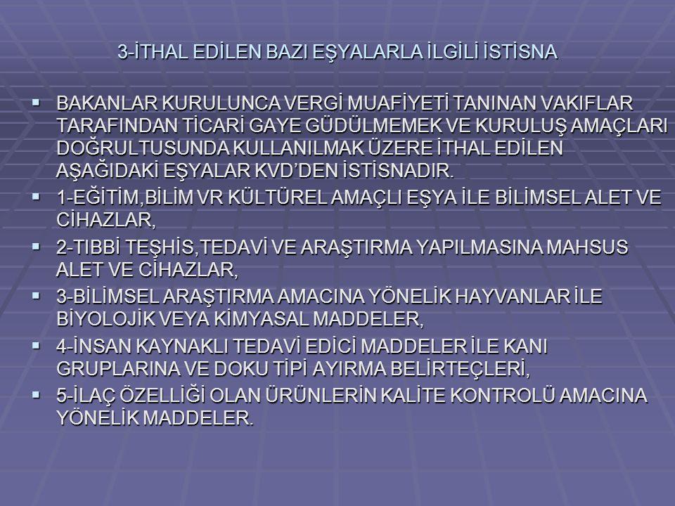 3-İTHAL EDİLEN BAZI EŞYALARLA İLGİLİ İSTİSNA