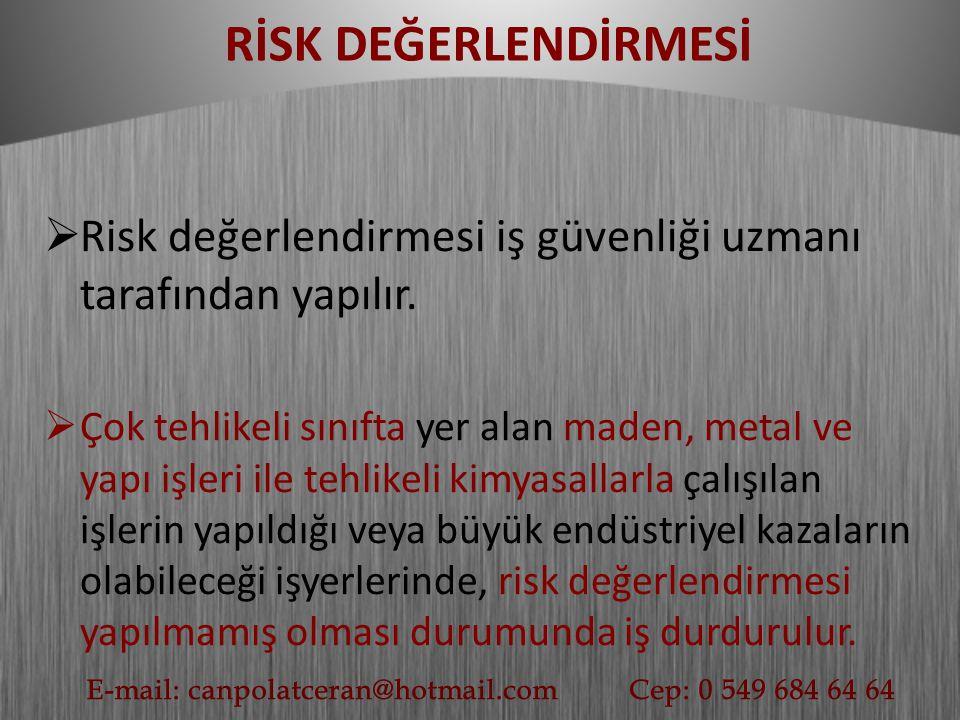 RİSK DEĞERLENDİRMESİ Risk değerlendirmesi iş güvenliği uzmanı tarafından yapılır.