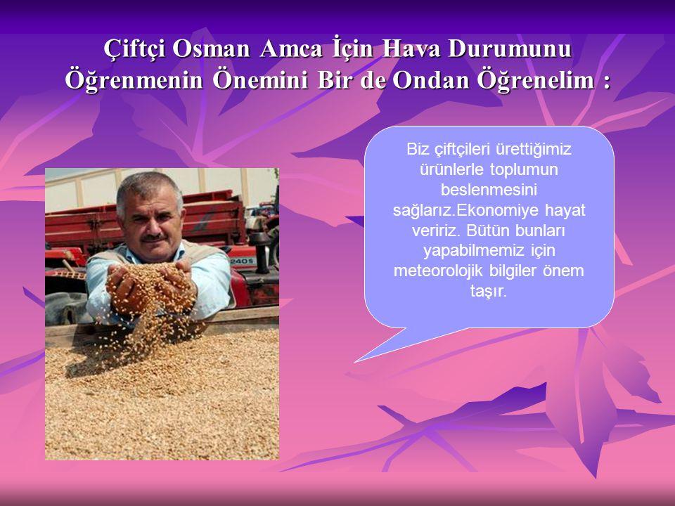Çiftçi Osman Amca İçin Hava Durumunu Öğrenmenin Önemini Bir de Ondan Öğrenelim :