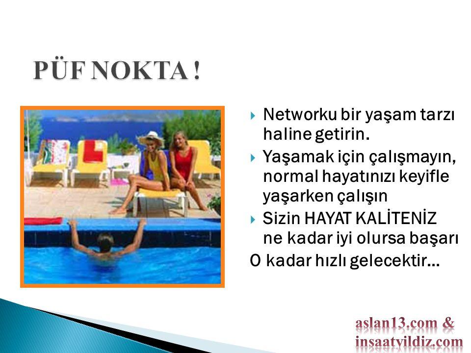 PÜF NOKTA ! Networku bir yaşam tarzı haline getirin.