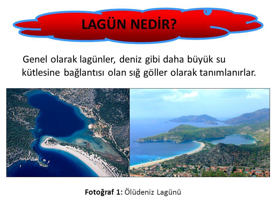 LAGÜN NEDİR Genel olarak lagünler, deniz gibi daha büyük su kütlesine bağlantısı olan sığ göller olarak tanımlanırlar.