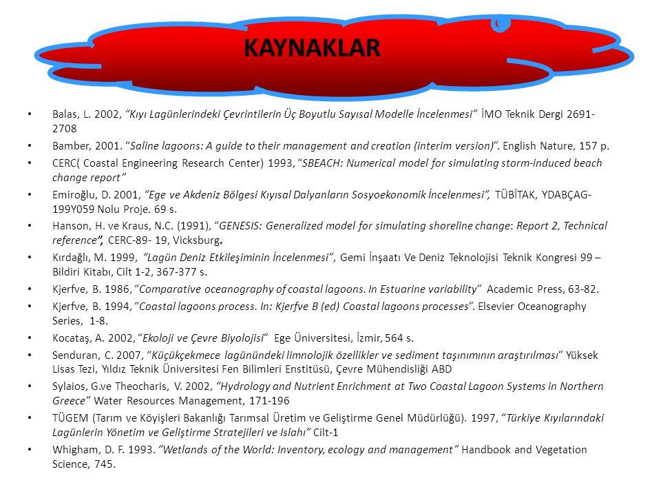 KAYNAKLAR Balas, L. 2002, Kıyı Lagünlerindeki Çevrintilerin Üç Boyutlu Sayısal Modelle İncelenmesi İMO Teknik Dergi 2691-2708