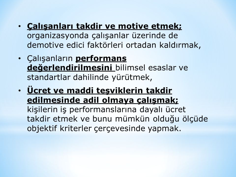 Çalışanları takdir ve motive etmek; organizasyonda çalışanlar üzerinde de demotive edici faktörleri ortadan kaldırmak,