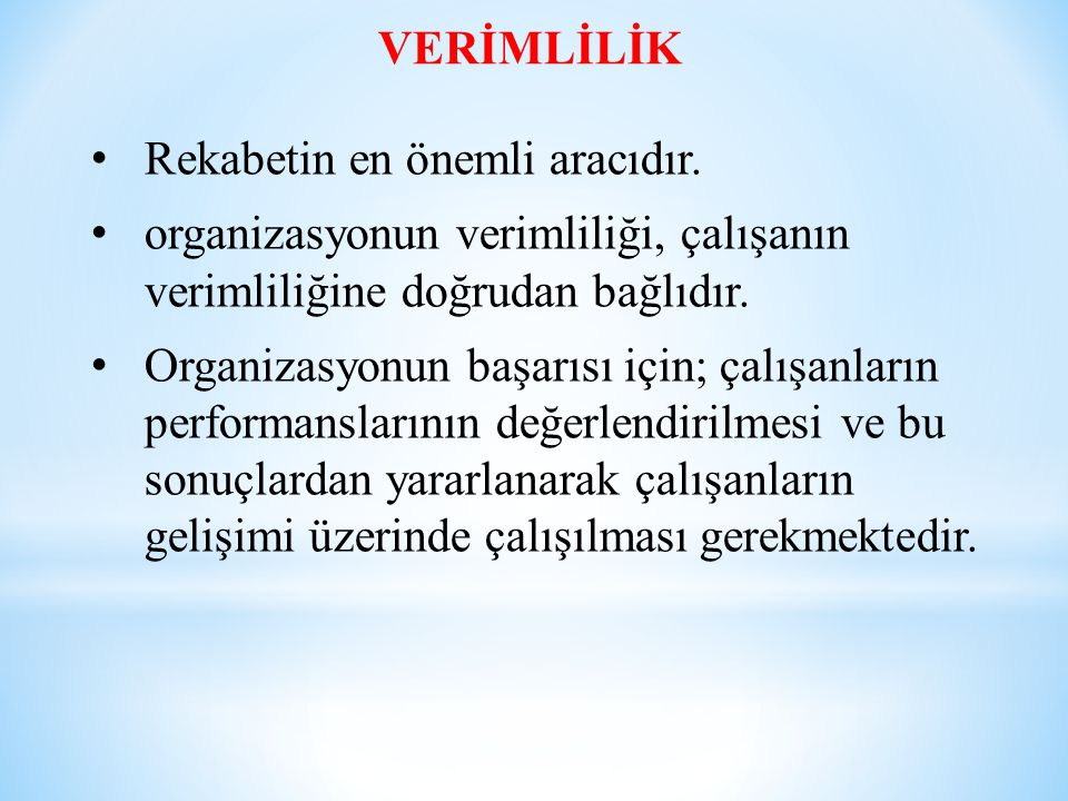 VERİMLİLİK Rekabetin en önemli aracıdır. organizasyonun verimliliği, çalışanın verimliliğine doğrudan bağlıdır.