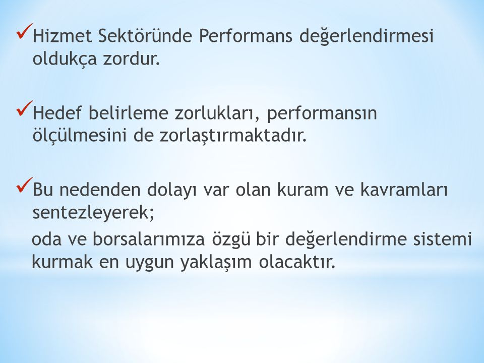 Hizmet Sektöründe Performans değerlendirmesi oldukça zordur.