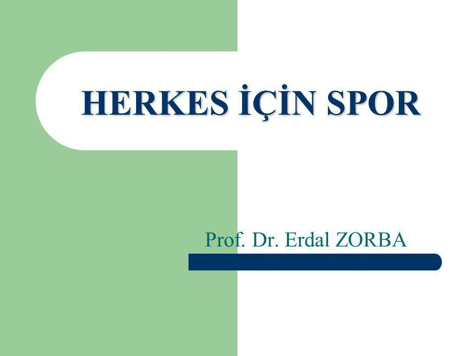HERKES İÇİN SPOR Prof. Dr. Erdal ZORBA