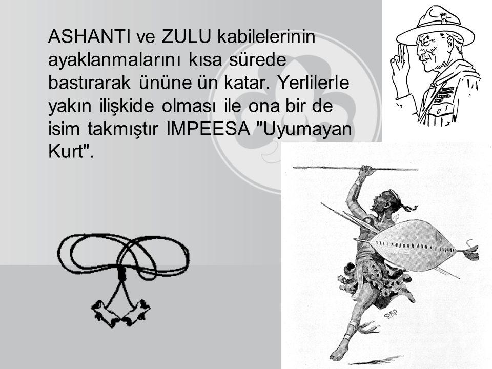 ASHANTI ve ZULU kabilelerinin ayaklanmalarını kısa sürede bastırarak ününe ün katar.