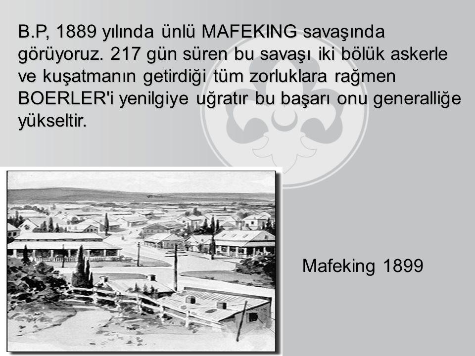 B. P, 1889 yılında ünlü MAFEKING savaşında görüyoruz