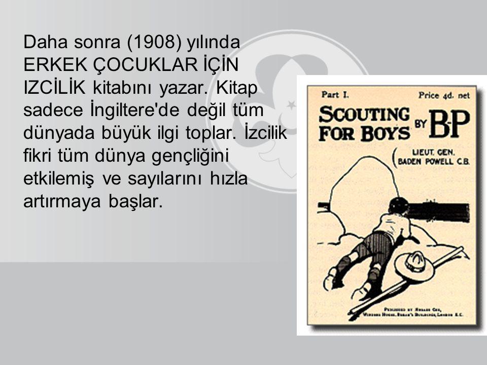 Daha sonra (1908) yılında ERKEK ÇOCUKLAR İÇİN IZCİLİK kitabını yazar
