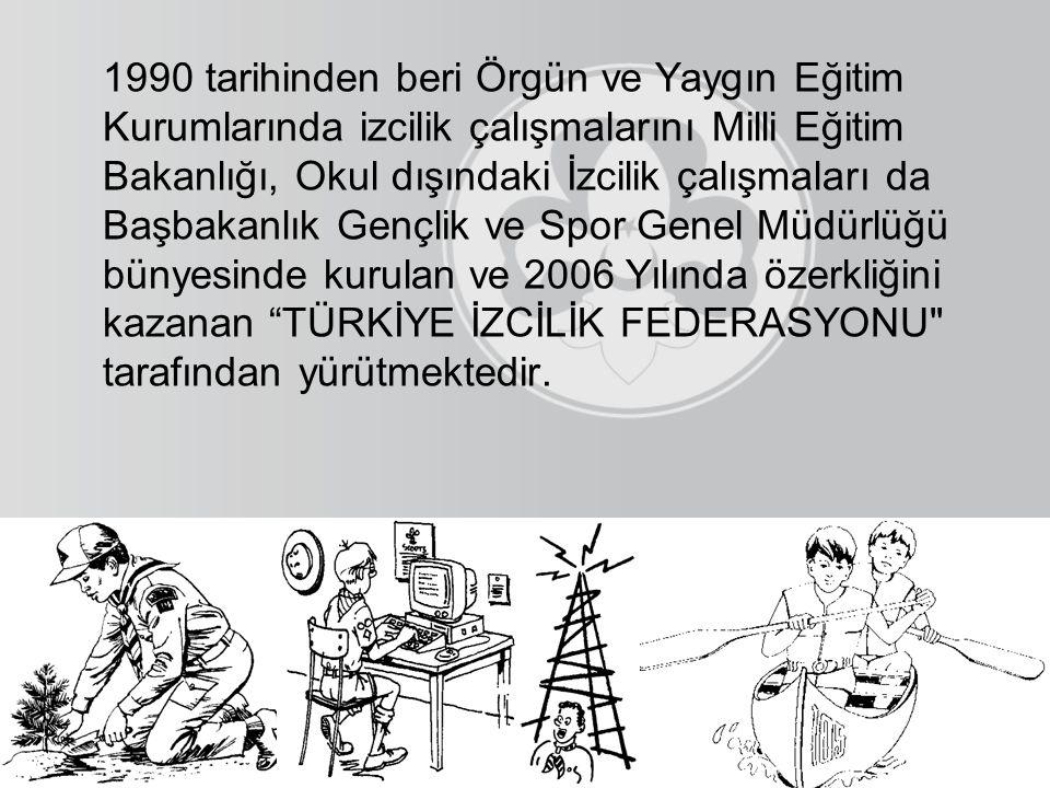 1990 tarihinden beri Örgün ve Yaygın Eğitim Kurumlarında izcilik çalışmalarını Milli Eğitim Bakanlığı, Okul dışındaki İzcilik çalışmaları da Başbakanlık Gençlik ve Spor Genel Müdürlüğü bünyesinde kurulan ve 2006 Yılında özerkliğini kazanan TÜRKİYE İZCİLİK FEDERASYONU tarafından yürütmektedir.