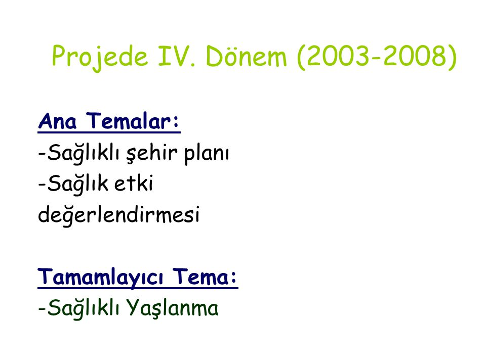 Projede IV. Dönem (2003-2008) Ana Temalar: -Sağlıklı şehir planı
