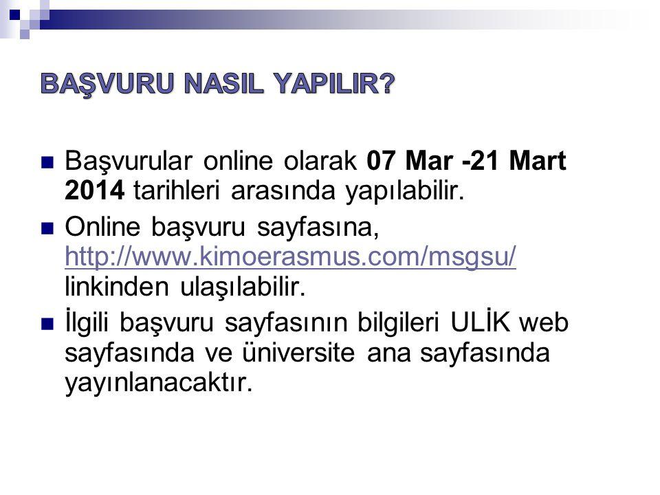 BAŞVURU NASIL YAPILIR Başvurular online olarak 07 Mar -21 Mart 2014 tarihleri arasında yapılabilir.