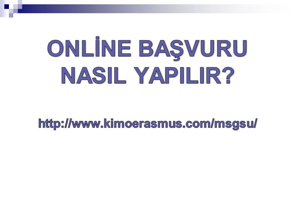 ONLİNE BAŞVURU NASIL YAPILIR http://www.kimoerasmus.com/msgsu/