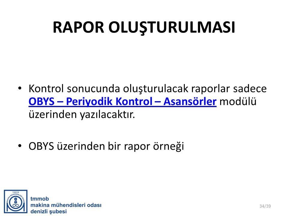 RAPOR OLUŞTURULMASI Kontrol sonucunda oluşturulacak raporlar sadece OBYS – Periyodik Kontrol – Asansörler modülü üzerinden yazılacaktır.