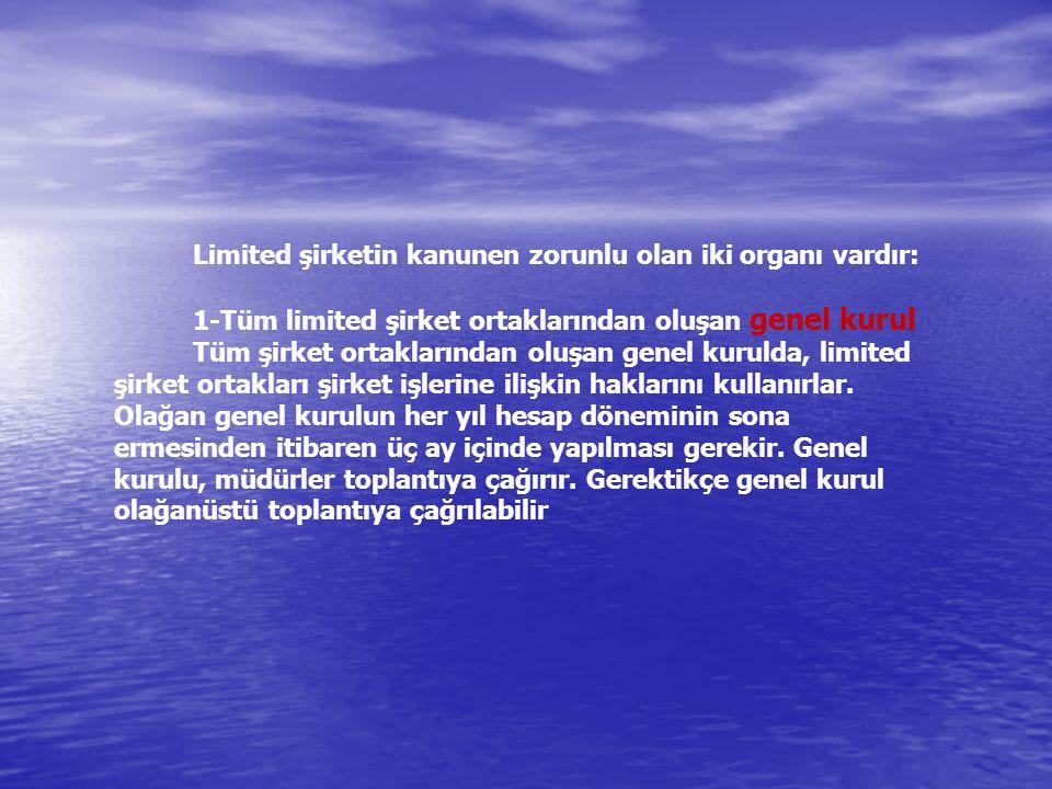 Limited şirketin kanunen zorunlu olan iki organı vardır: