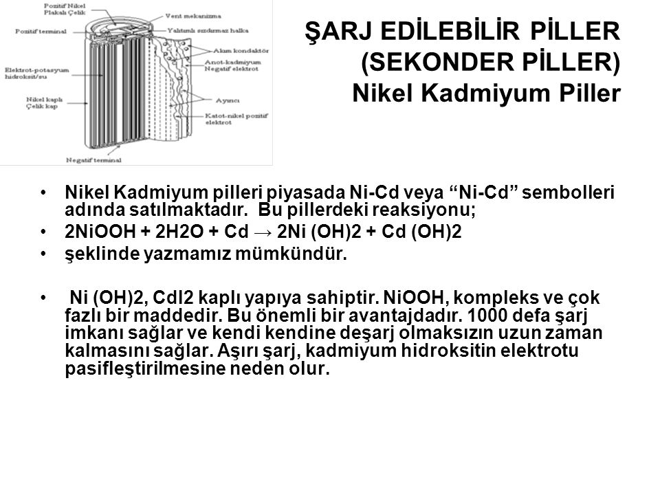 ŞARJ EDİLEBİLİR PİLLER (SEKONDER PİLLER) Nikel Kadmiyum Piller