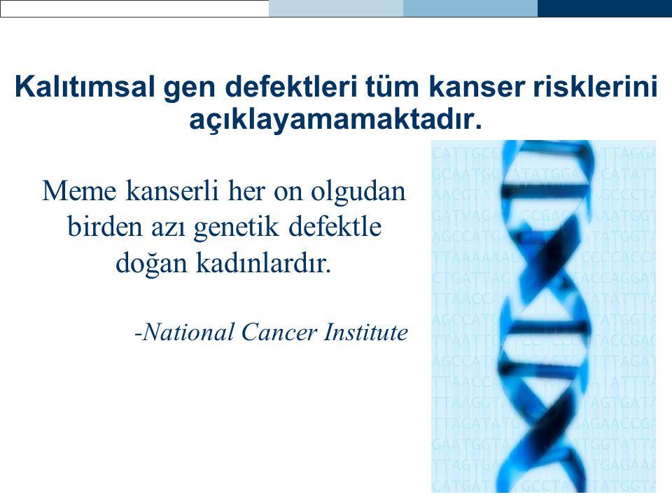 Kalıtımsal gen defektleri tüm kanser risklerini açıklayamamaktadır.