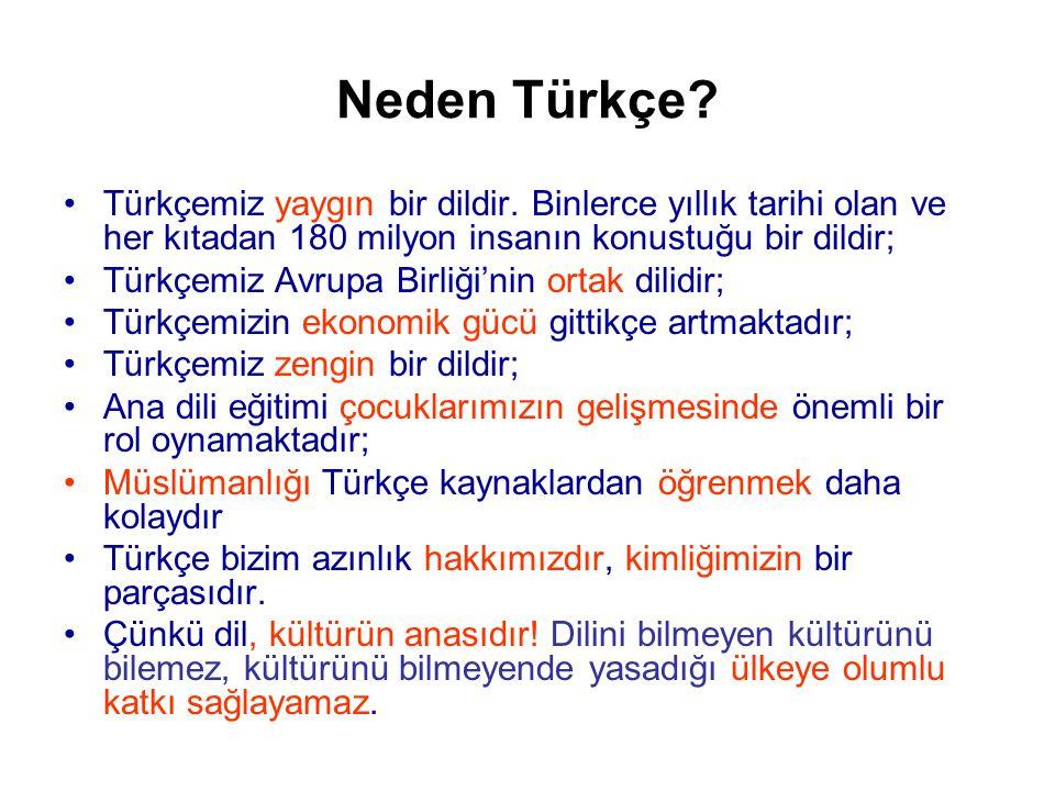 Neden Türkçe Türkçemiz yaygın bir dildir. Binlerce yıllık tarihi olan ve her kıtadan 180 milyon insanın konustuğu bir dildir;