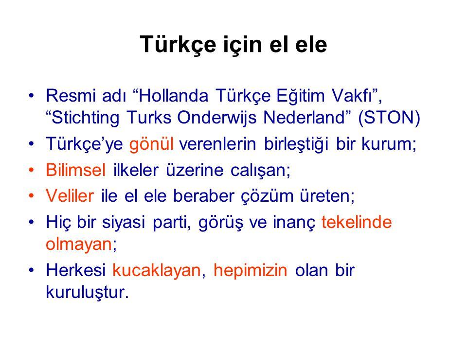 Türkçe için el ele Resmi adı Hollanda Türkçe Eğitim Vakfı , Stichting Turks Onderwijs Nederland (STON)