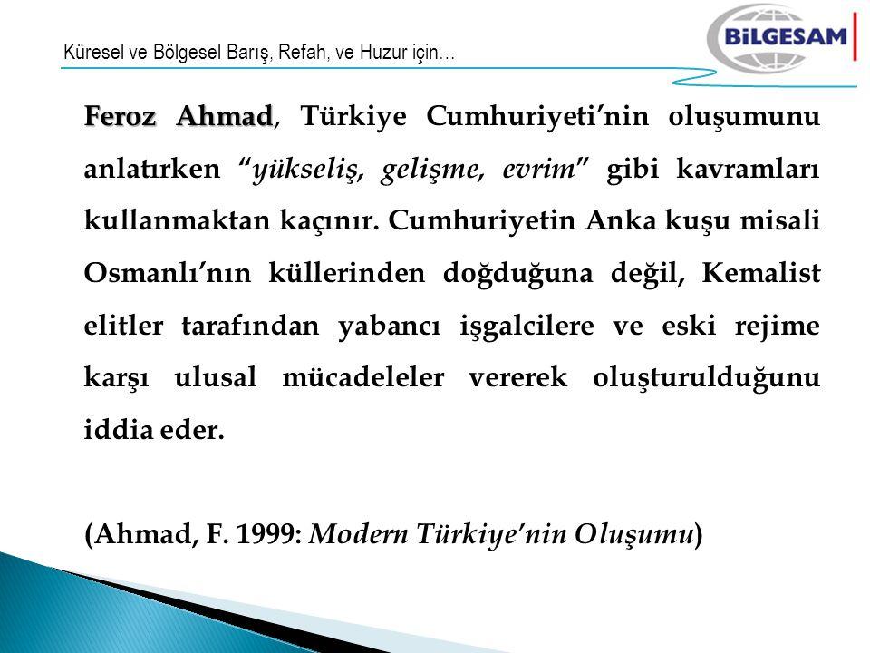 (Ahmad, F. 1999: Modern Türkiye'nin Oluşumu)