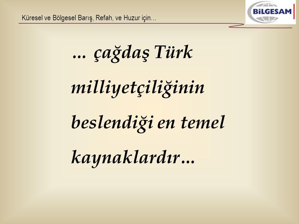 … çağdaş Türk milliyetçiliğinin beslendiği en temel kaynaklardır…