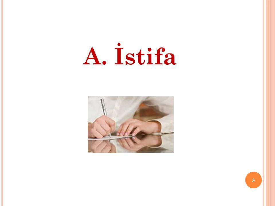 A. İstifa