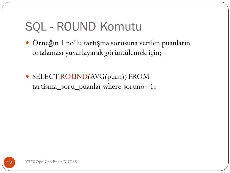 SQL - ROUND Komutu Örneğin 1 no'lu tartışma sorusuna verilen puanların ortalaması yuvarlayarak görüntülemek için;